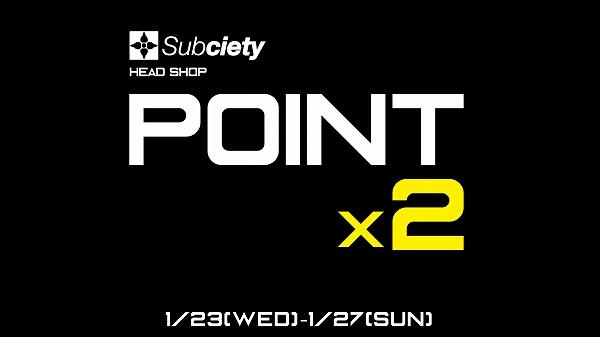 POINT x2 @ Subciety HEAD SHOP